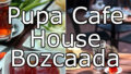 Pupa Cafe / House Bozcaada